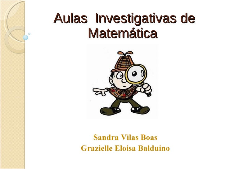 Aulas  Investigativas de Matemática  Sandra Vilas Boas Grazielle Eloisa Balduino