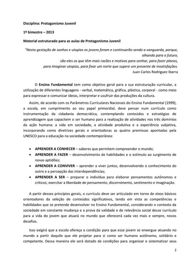 "2 Disciplina: Protagonismo Juvenil 1º bimestre – 2013 Material estruturado para as aulas de Protagonismo Juvenil ""Nesta ge..."