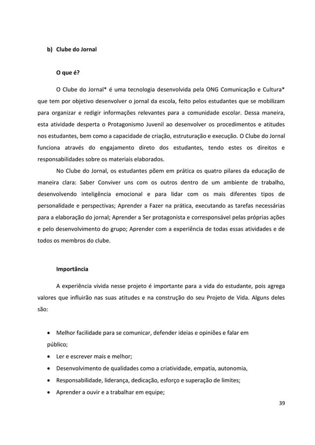39 b) Clube do Jornal O que é? O Clube do Jornal* é uma tecnologia desenvolvida pela ONG Comunicação e Cultura* que tem po...