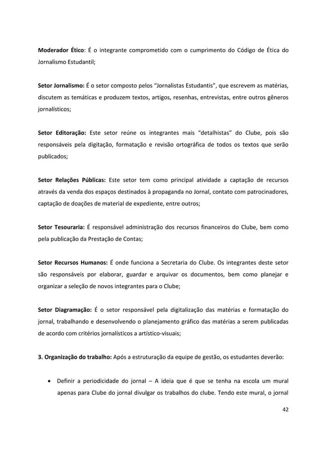 42 Moderador Ético: É o integrante comprometido com o cumprimento do Código de Ética do Jornalismo Estudantil; Setor Jorna...