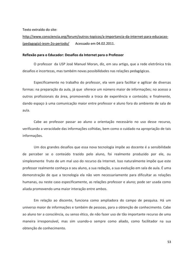 53 Texto extraído do site: http://www.consciencia.org/forum/outros-topicos/a-importancia-da-internet-para-educacao- (pedag...