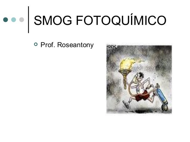 SMOG FOTOQUÍMICO  Prof. Roseantony