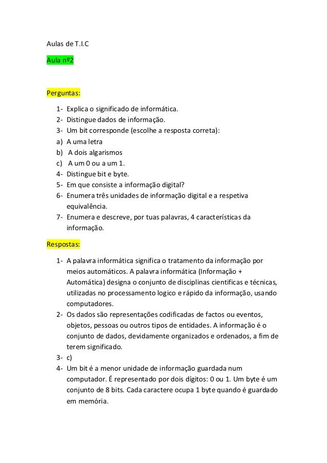 Aulas de T.I.CAula nº2Perguntas:   1- Explica o significado de informática.   2- Distingue dados de informação.   3- Um bi...