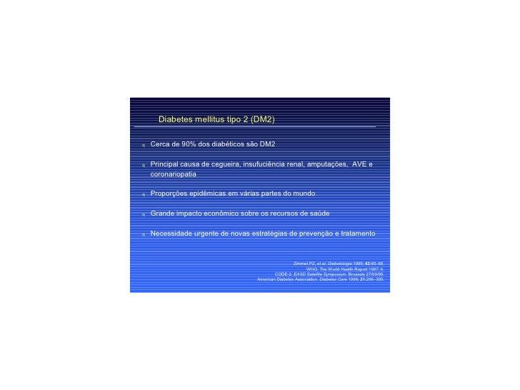 Diabetes mellitus tipo 2 (DM2)q   Cerca de 90% dos diabéticos são DM2q   Principal causa de cegueira, insufuciência renal,...