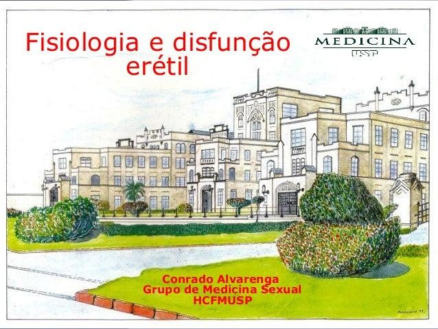 Conrado Alvarenga Grupo de Medicina Sexual HCFMUSP Fisiologia e disfunção erétil