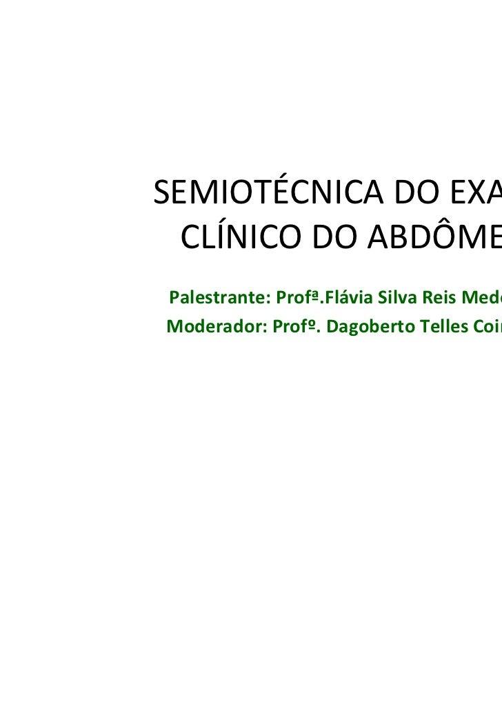 SEMIOTÉCNICA DO EXAME  CLÍNICO DO ABDÔMENPalestrante: Profª.Flávia Silva Reis MedeirosModerador: Profº. Dagoberto Telles C...