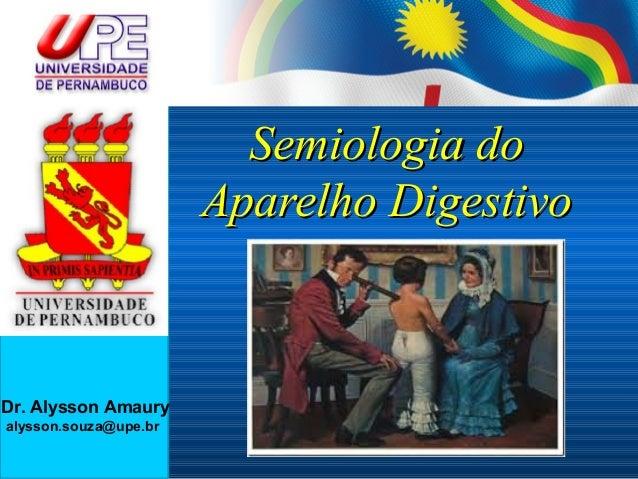 Dr. Alysson Amaury alysson.souza@upe.br Sistema Reprodutor MasculinoSistema Reprodutor Masculino Semiologia doSemiologia d...
