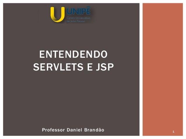 Professor Daniel Brandão 1 ENTENDENDO SERVLETS E JSP