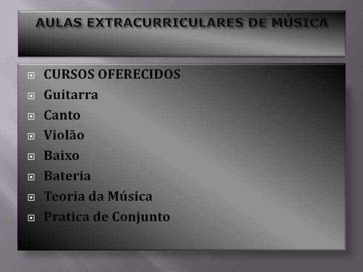 AULAS EXTRACURRICULARES DE MÚSICA<br />CURSOS OFERECIDOS<br />Guitarra<br />Canto<br />Violão<br />Baixo<br />Bateria<br /...