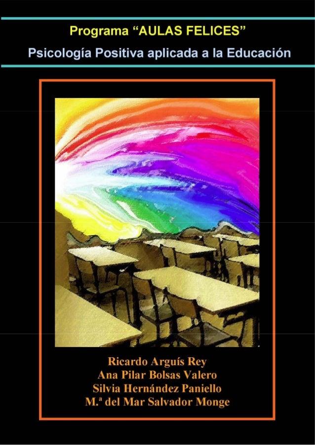 "Programa ""AULAS FELICES""Psicología Positiva aplicada a la EducaciónRicardo Arguís ReyAna Pilar Bolsas ValeroSilvia Hernánd..."