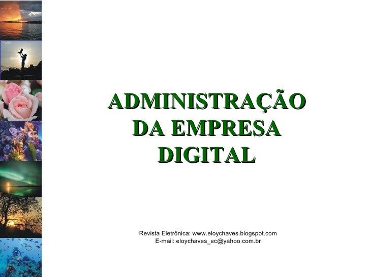 Revista Eletrônica: www.eloychaves.blogspot.com E-mail: eloychaves_ec@yahoo.com.br ADMINISTRAÇÃO DA EMPRESA DIGITAL