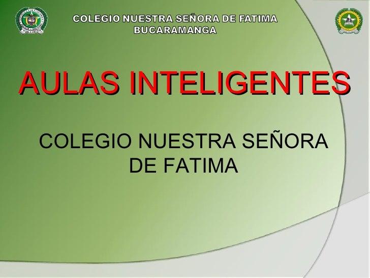 AULAS INTELIGENTES  COLEGIO NUESTRA SEÑORA DE FATIMA