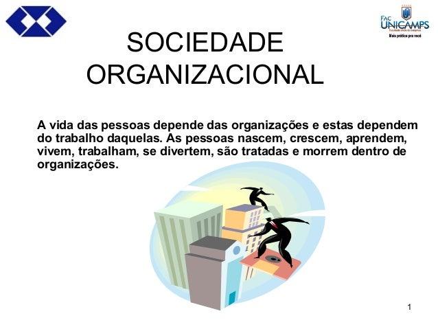 1 A vida das pessoas depende das organizações e estas dependem do trabalho daquelas. As pessoas nascem, crescem, aprendem,...