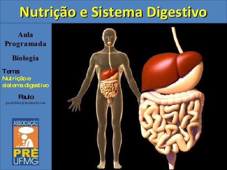Aula Programada Biologia Tema: Nutrição e sistema digestivo Paulo [email_address] <ul><ul><li>Nutrição e Sistema Digestivo...
