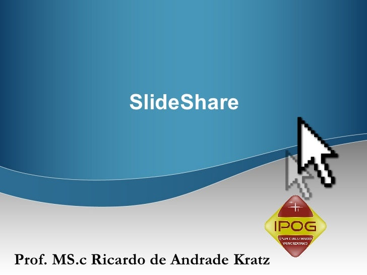 SlideShare Prof. MS.c Ricardo de Andrade Kratz