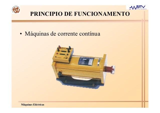 MMááquinasquinas ElElééctricasctricas PRINCIPIO DE FUNCIONAMENTO • Máquinas de corrente contínua