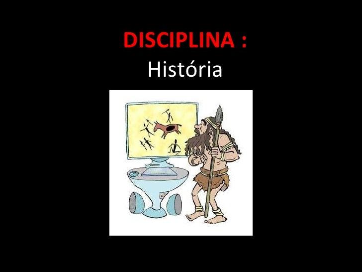 DISCIPLINA :   História