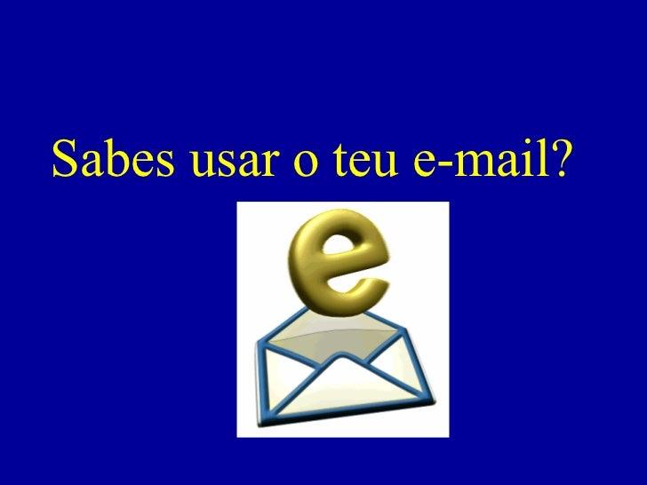 Sabes usar o teu e-mail?