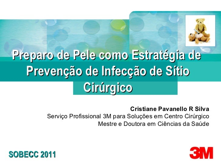 Cristiane Pavanello R Silva Serviço Profissional 3M para Soluções em Centro Cirúrgico Mestre e Doutora em Ciências da Saúd...