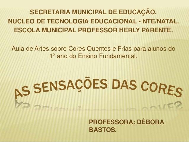 SECRETARIA MUNICIPAL DE EDUCAÇÃO. NUCLEO DE TECNOLOGIA EDUCACIONAL - NTE/NATAL. ESCOLA MUNICIPAL PROFESSOR HERLY PARENTE. ...