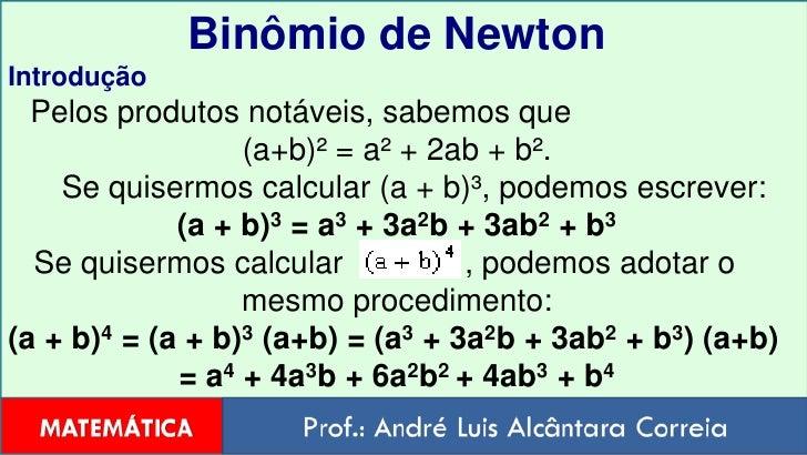 Binômio de Newton<br />Introdução<br />Pelos produtos notáveis, sabemos que <br />(a+b)² = a² + 2ab + b². Se quiserm...