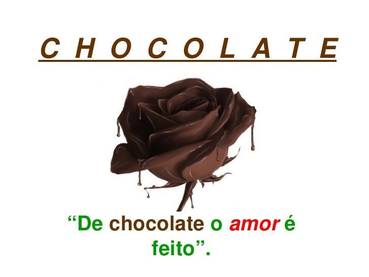 "CHOCOLATE      ""Dechocolateoamoré              feito""."