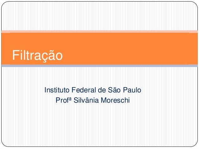 Instituto Federal de São Paulo Profª Silvânia Moreschi Filtração