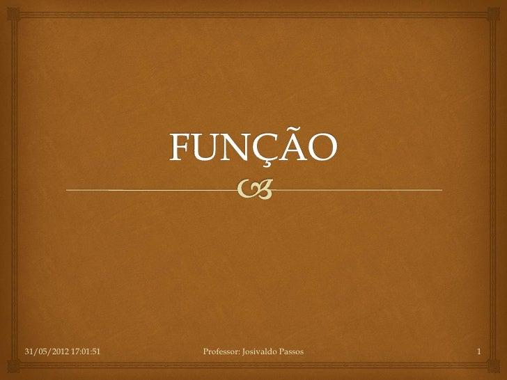 31/05/2012 17:01:51   Professor: Josivaldo Passos   1