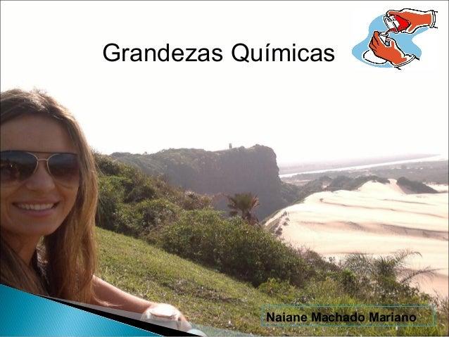 Grandezas Químicas  Naiane Machado Mariano
