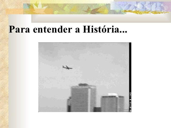 Para entender a História...