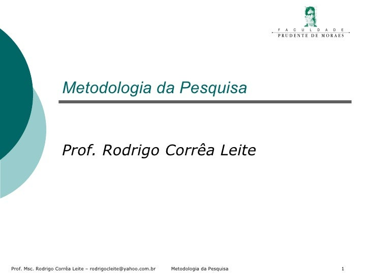 Metodologia da Pesquisa  Prof. Rodrigo Corrêa Leite