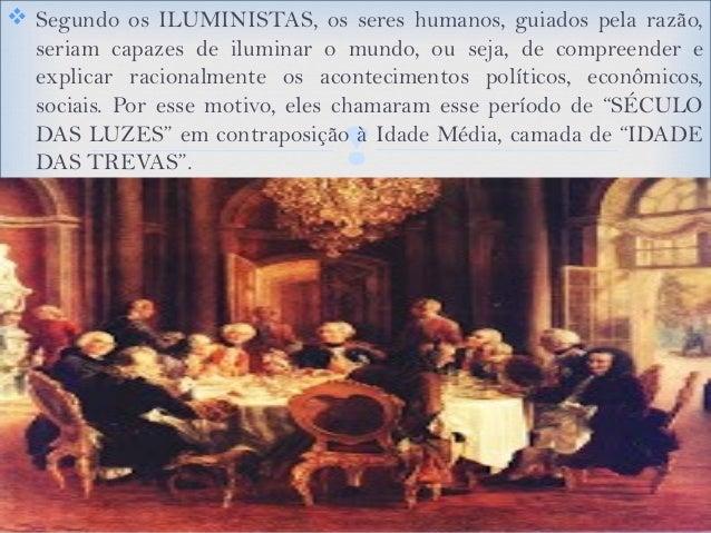  ORIGENS E CARACTERÍSTICAS DO ILUMINISMO A origem do Iluminismo, se é possível dizer que ele tem uma origem, é controver...