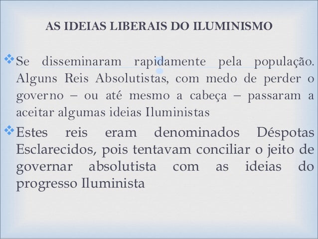   ORIGEM DO ILUMINISMO  A origem do Iluminismo, que como já vimos se encontrava no século XVII,lançando as bases do rac...