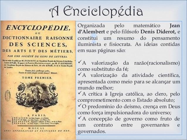  A Enciclopédia Organizada pelo matemático Jean d'Alembert e pelo filósofo Denis Diderot, e constitui um resumo do pensam...