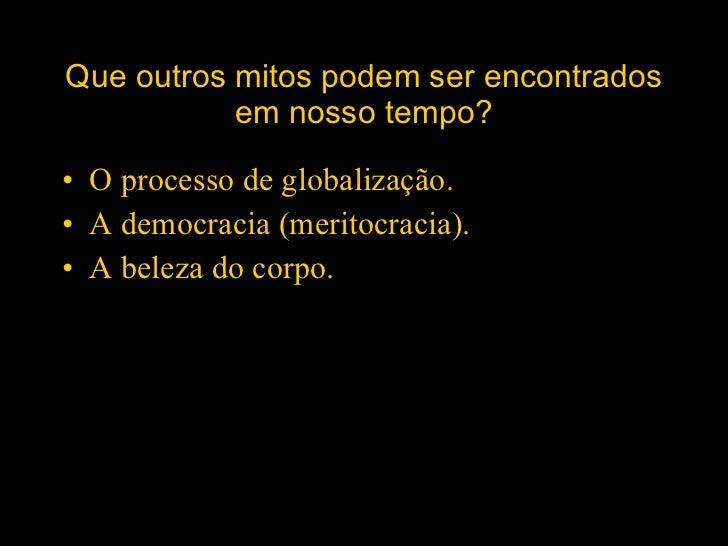 Que outros mitos podem ser encontrados em nosso tempo? <ul><li>O processo de globalização.  </li></ul><ul><li>A democracia...