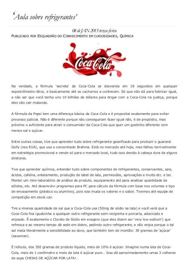 'Aula sobre refrigerantes' 08deJAN2013terça-feira PUBLICADO POR ESQUADRÃO DO CONHECIMENTO EM CURIOSIDADES, QUÍMICA Na verd...