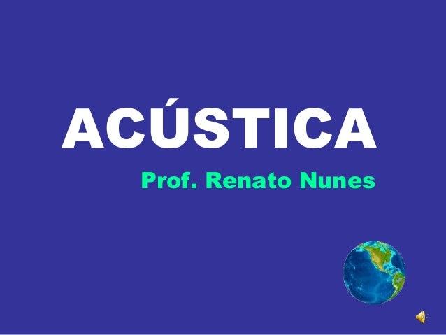 ACÚSTICA Prof. Renato Nunes