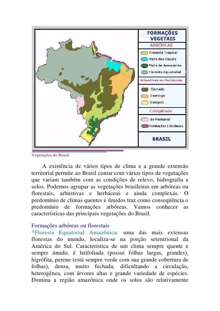 Vegetações do Brasil        A existência de vários tipos de clima e a grande extensão territorial permite ao Brasil contar...