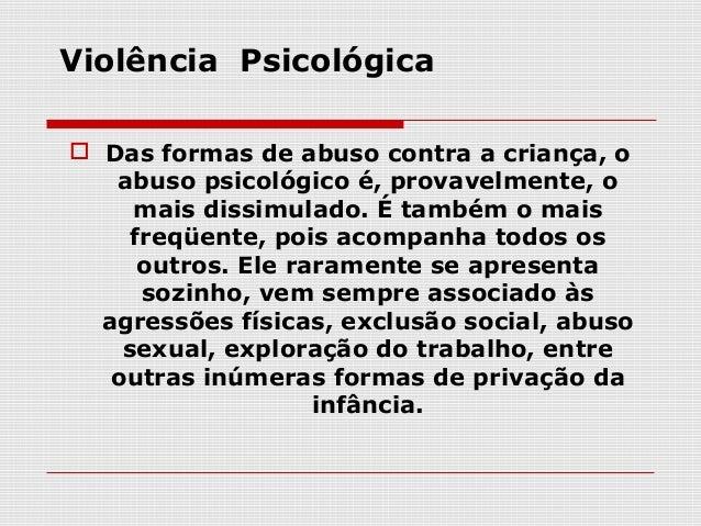 """ A violência psicológica, também chamada  de """"tortura psicológica consiste em uma  agressão não-física, num tratamento  d..."""