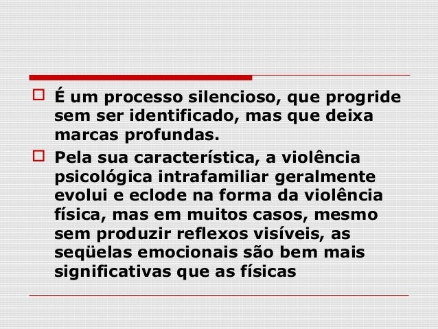  Entende-se que a violência  psicológica provoca um menoscabo  à integridade física da criança, da  qual a saúde psicolog...
