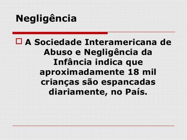  A negligência e a falta de cuidados são  formas de violência indireta contra  crianças A negligência é uma das principa...