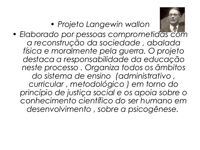 • Projeto Langewin wallon• Elaborado por pessoas comprometidas com     a reconstrução da sociedade , abalada   física e mo...