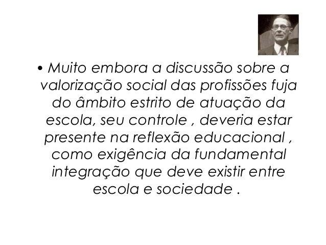 • Muito embora a discussão sobre a valorização social das profissões fuja   do âmbito estrito de atuação da  escola, seu c...