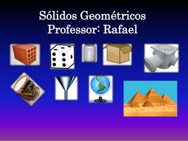 Sólidos Geométricos Professor: Rafael