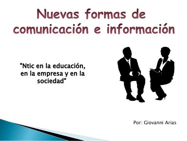"""Por: Giovanni Arias  """"Ntic en la educación,  en la empresa y en la  sociedad"""""""