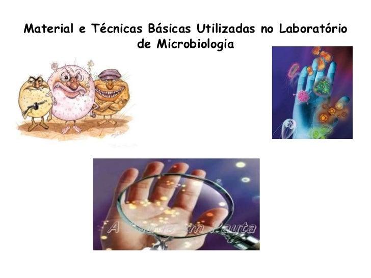 Material e Técnicas Básicas Utilizadas no Laboratório de Microbiologia