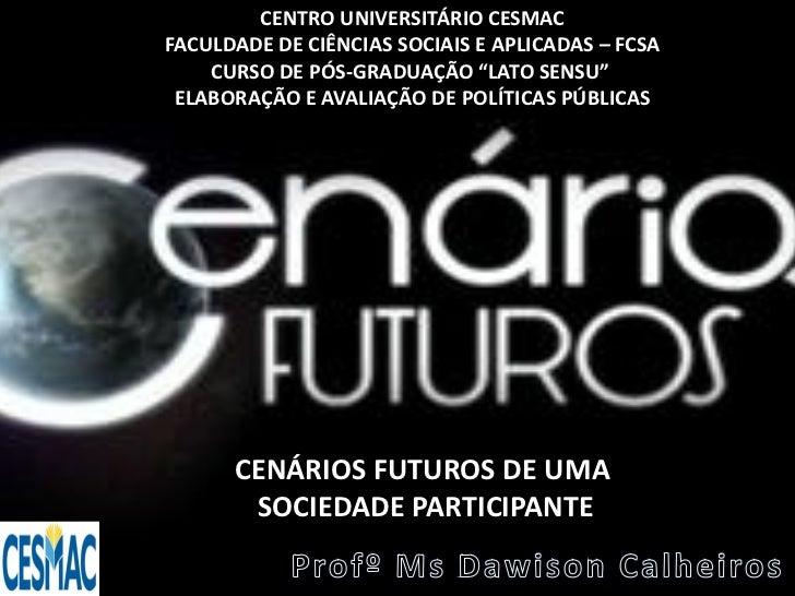 """CENTRO UNIVERSITÁRIO CESMACFACULDADE DE CIÊNCIAS SOCIAIS E APLICADAS – FCSA    CURSO DE PÓS-GRADUAÇÃO """"LATO SENSU"""" ELABORA..."""