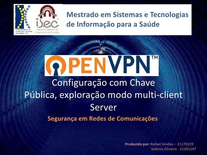 Mestrado em Sistemas e Tecnologias          de Informação para a Saúde      Configuração com ChavePública, exploração modo...