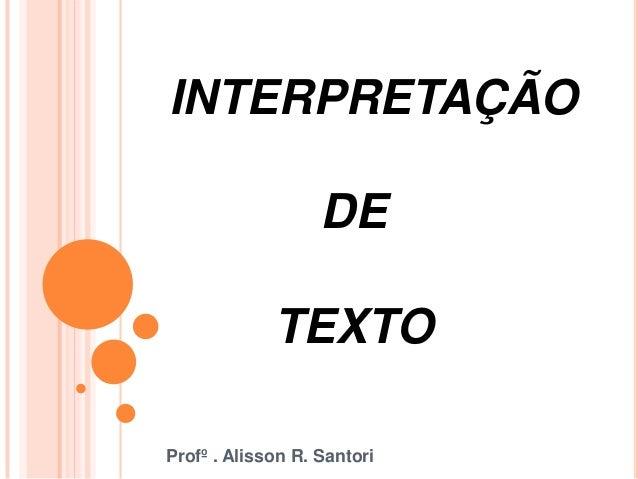 Profº . Alisson R. Santori INTERPRETAÇÃO DE TEXTO