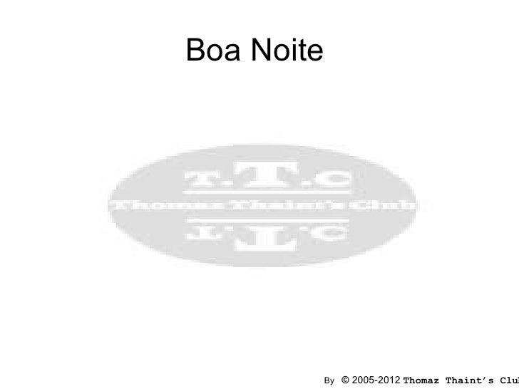 Boa Noite        By © 2005-2012 Thomaz Thaint's Club